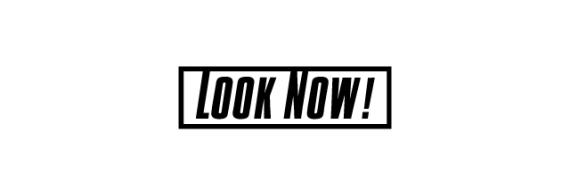 Look Now!